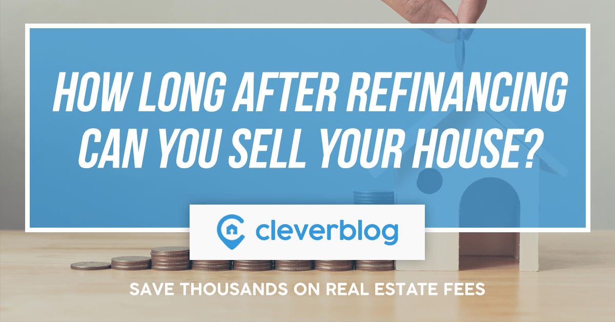 how long after refinancing can you sell your house
