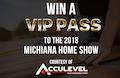 Win Michiana Home Show VIP Tickets
