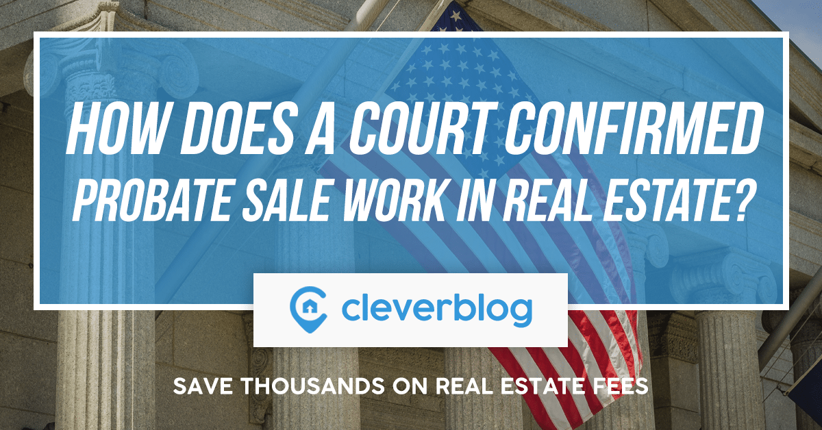 how does a court confirmed probate sale work in real estate?